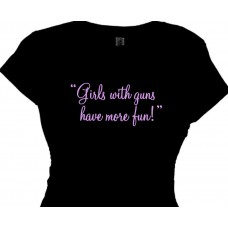 girls with guns have more fun - pro gun saying shirts